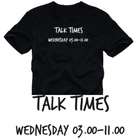 TALK TIMES wednesday 3.00-11.00  S- XXXL